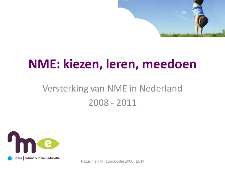 NME: kiezen, leren, meedoen Versterking van NME in Nederland 2008 - 2011 Natuur- en Milieueducatie 2008 - 2011