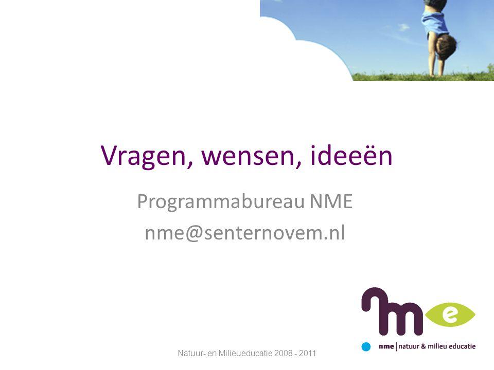 Vragen, wensen, ideeën Programmabureau NME nme@senternovem.nl Natuur- en Milieueducatie 2008 - 2011
