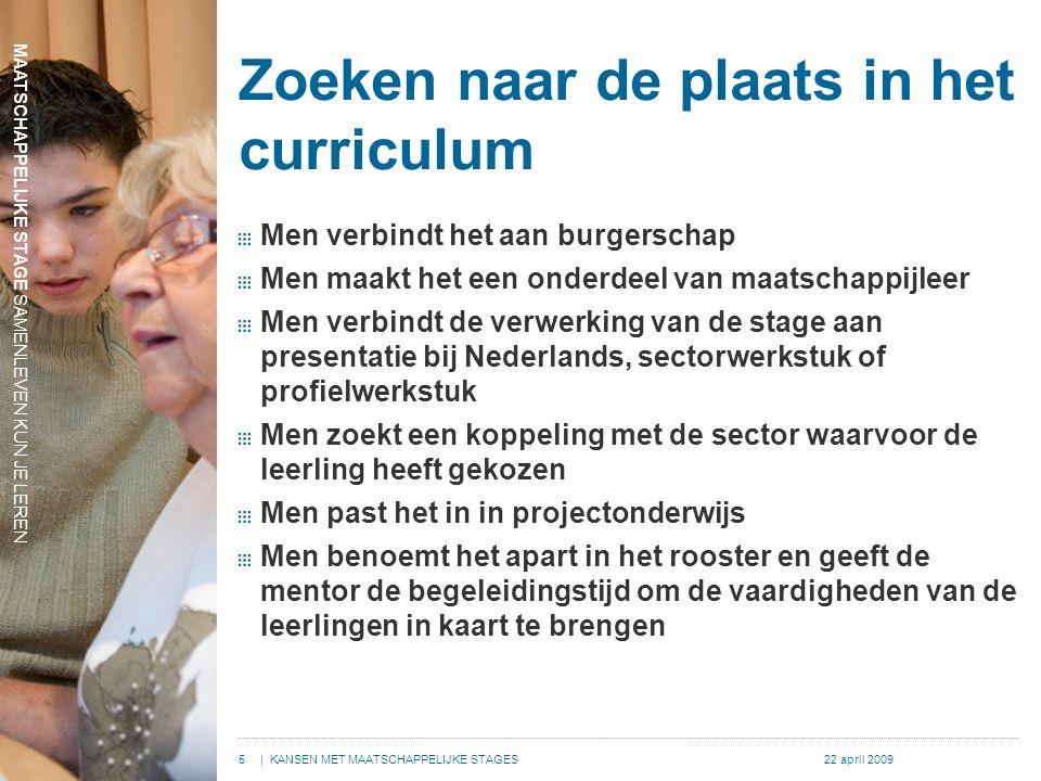 5| KANSEN MET MAATSCHAPPELIJKE STAGES22 april 2009 Zoeken naar de plaats in het curriculum Men verbindt het aan burgerschap Men maakt het een onderdee