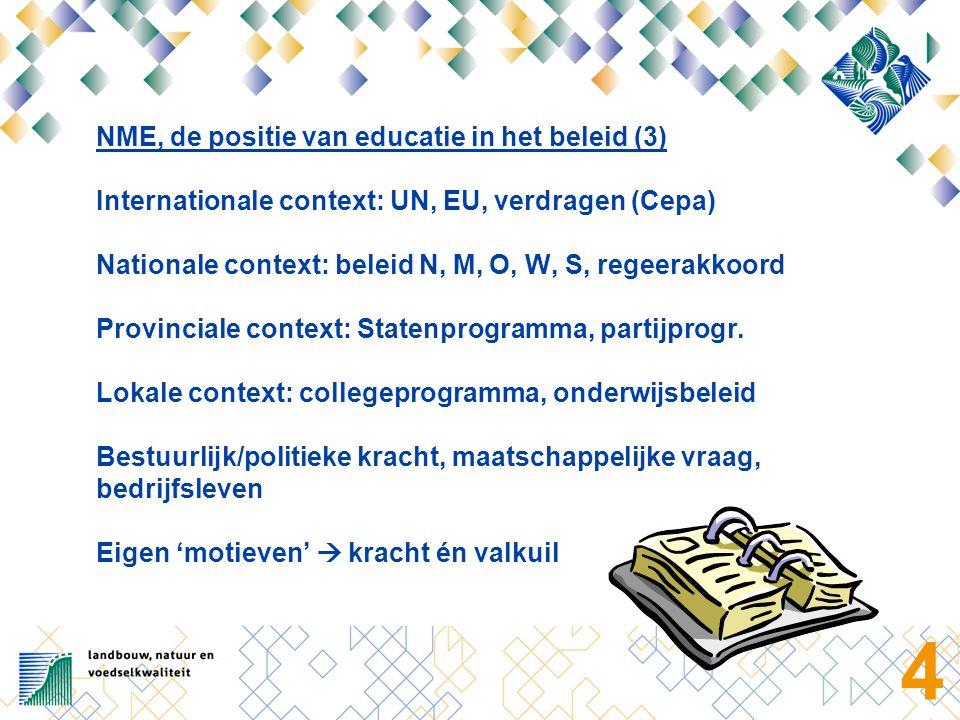 4 NME, de positie van educatie in het beleid (3) Internationale context: UN, EU, verdragen (Cepa) Nationale context: beleid N, M, O, W, S, regeerakkoo