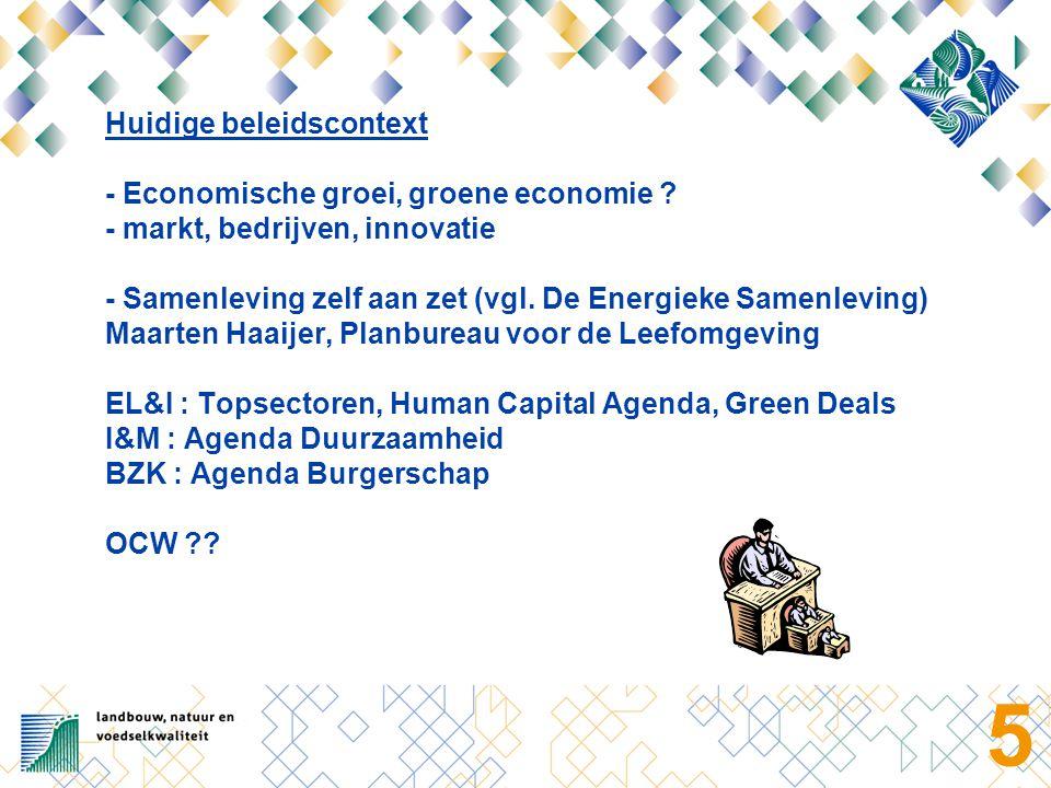 5 Huidige beleidscontext - Economische groei, groene economie ? - markt, bedrijven, innovatie - Samenleving zelf aan zet (vgl. De Energieke Samenlevin