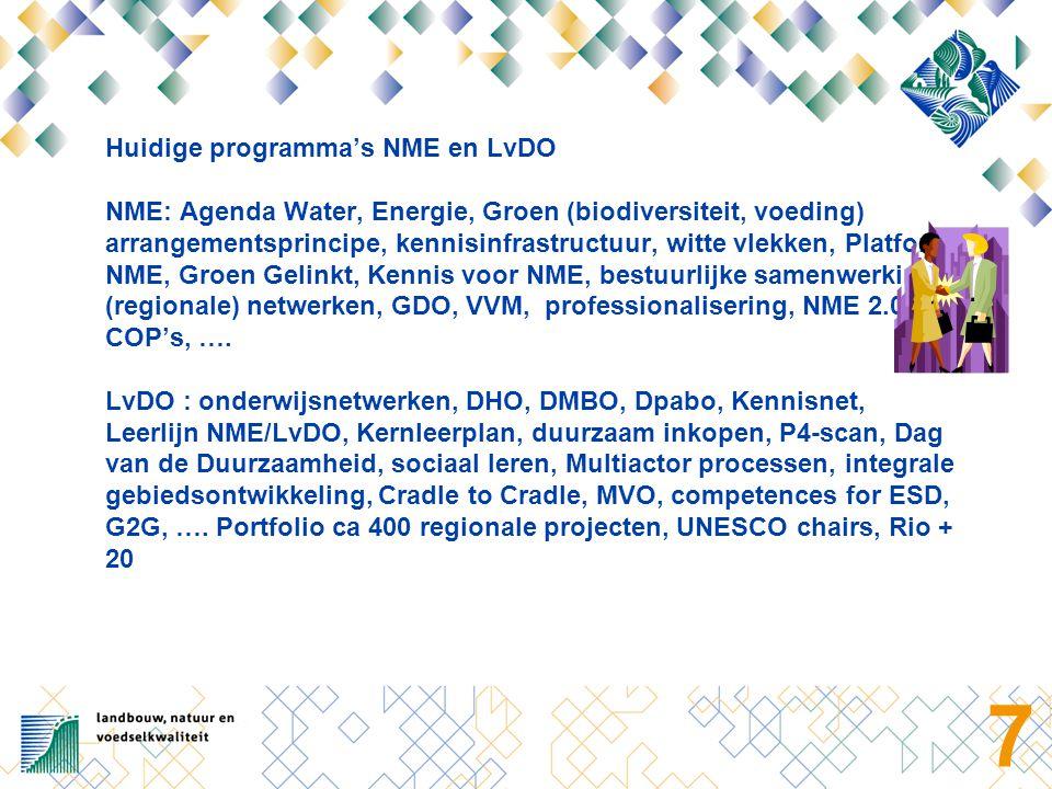 7 Huidige programma's NME en LvDO NME: Agenda Water, Energie, Groen (biodiversiteit, voeding) arrangementsprincipe, kennisinfrastructuur, witte vlekke