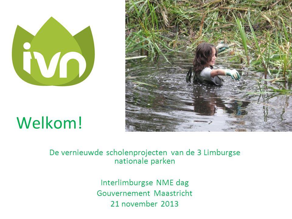Welkom! De vernieuwde scholenprojecten van de 3 Limburgse nationale parken Interlimburgse NME dag Gouvernement Maastricht 21 november 2013
