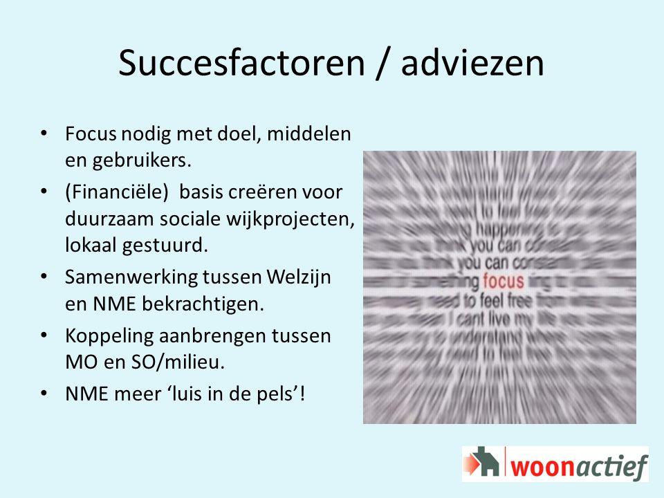Succesfactoren / adviezen Focus nodig met doel, middelen en gebruikers.