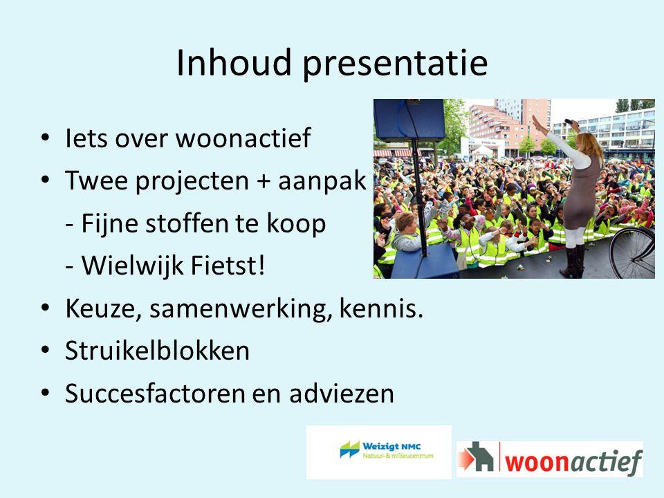 Inhoud presentatie Iets over woonactief Twee projecten + aanpak - Fijne stoffen te koop - Wielwijk Fietst.
