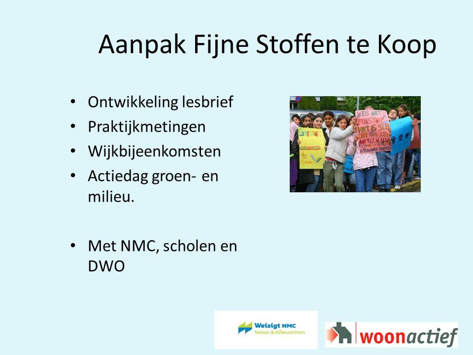 Aanpak Fijne Stoffen te Koop Ontwikkeling lesbrief Praktijkmetingen Wijkbijeenkomsten Actiedag groen- en milieu.