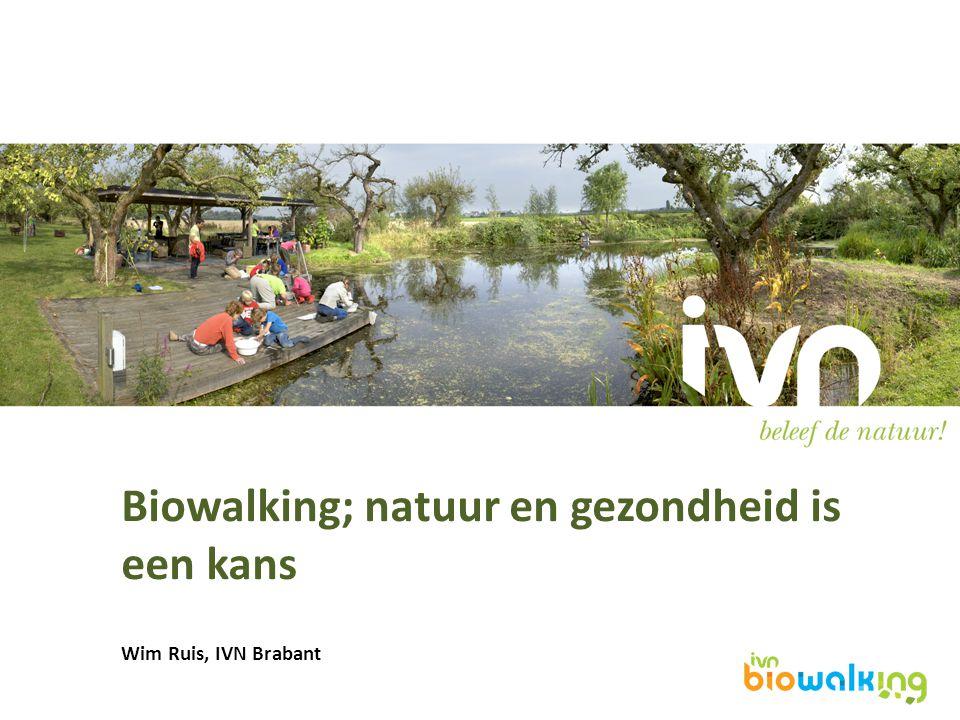 Biowalking; natuur en gezondheid is een kans Wim Ruis, IVN Brabant