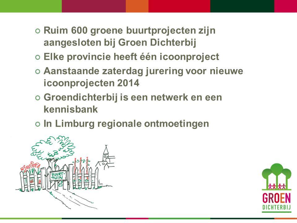 Ruim 600 groene buurtprojecten zijn aangesloten bij Groen Dichterbij Elke provincie heeft één icoonproject Aanstaande zaterdag jurering voor nieuwe icoonprojecten 2014 Groendichterbij is een netwerk en een kennisbank In Limburg regionale ontmoetingen