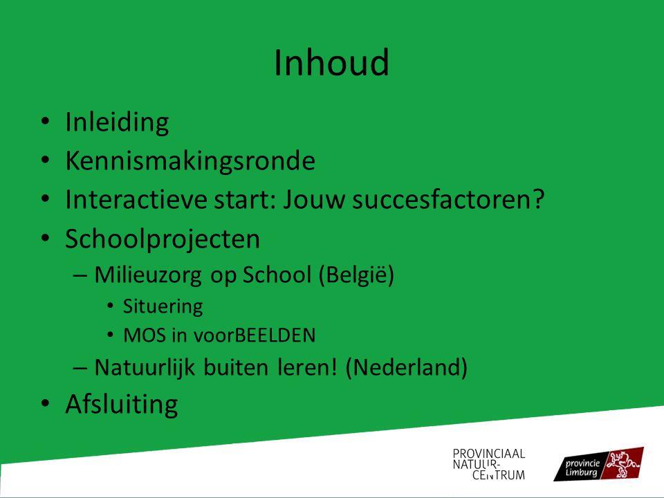 Inhoud Inleiding Kennismakingsronde Interactieve start: Jouw succesfactoren? Schoolprojecten – Milieuzorg op School (België) Situering MOS in voorBEEL