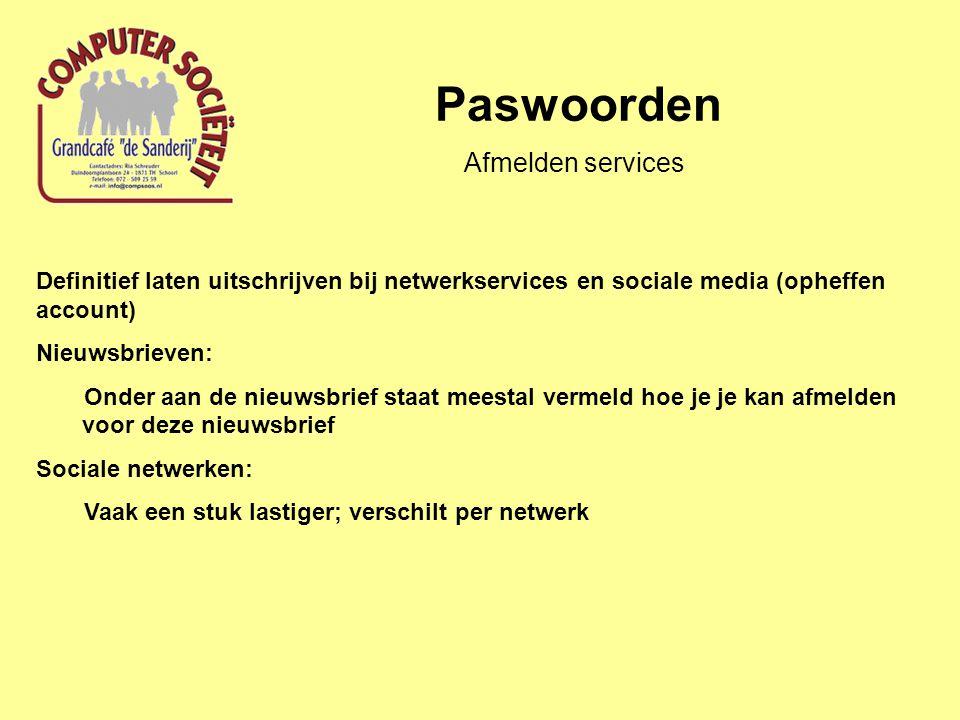 Paswoorden Definitief laten uitschrijven bij netwerkservices en sociale media (opheffen account) Nieuwsbrieven: Onder aan de nieuwsbrief staat meestal