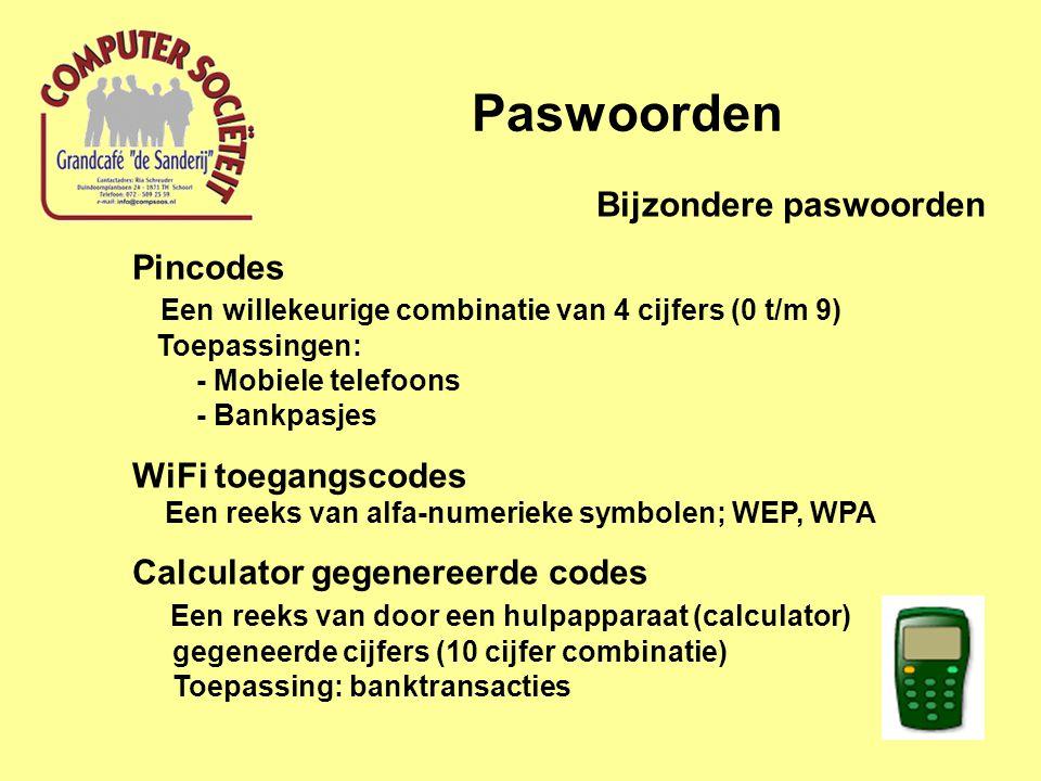 Paswoorden Bijzondere paswoorden Pincodes Een willekeurige combinatie van 4 cijfers (0 t/m 9) Toepassingen: - Mobiele telefoons - Bankpasjes WiFi toeg