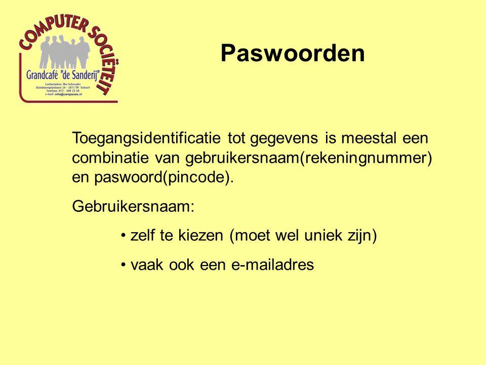 Paswoorden Toegangsidentificatie tot gegevens is meestal een combinatie van gebruikersnaam(rekeningnummer) en paswoord(pincode). Gebruikersnaam: zelf