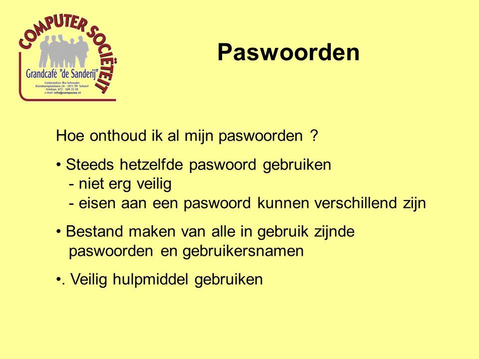 Paswoorden Hoe onthoud ik al mijn paswoorden ? Steeds hetzelfde paswoord gebruiken - niet erg veilig - eisen aan een paswoord kunnen verschillend zijn
