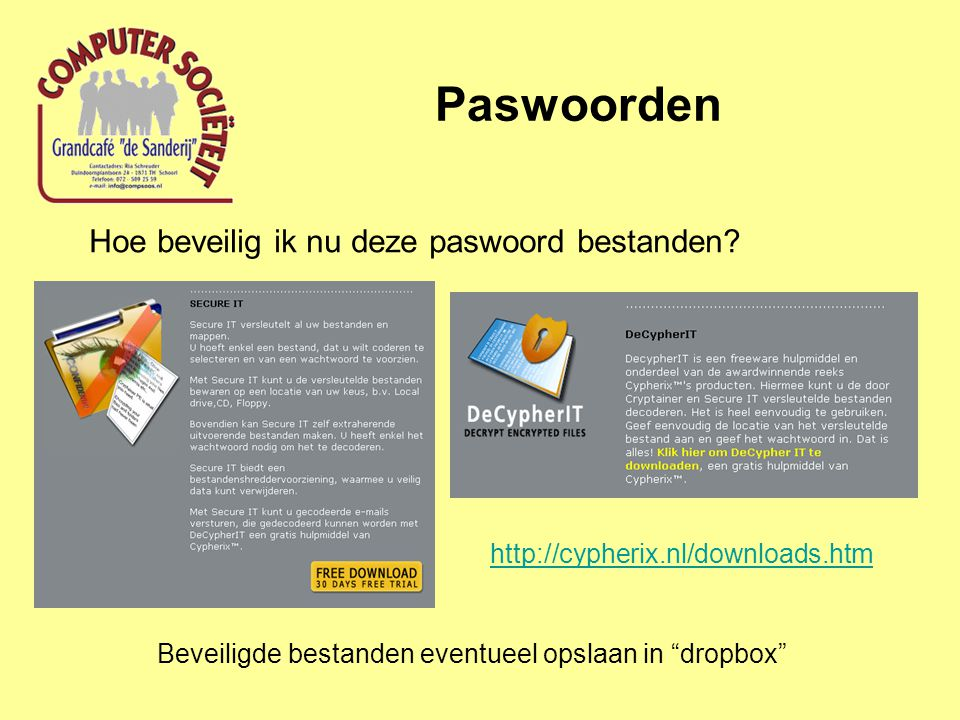 """Paswoorden Hoe beveilig ik nu deze paswoord bestanden? http://cypherix.nl/downloads.htm Beveiligde bestanden eventueel opslaan in """"dropbox"""""""