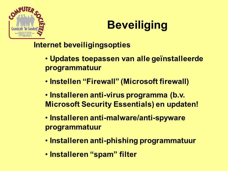 Beveiliging Internet beveiligingsopties Updates toepassen van alle geïnstalleerde programmatuur Instellen Firewall (Microsoft firewall) Installeren anti-virus programma (b.v.