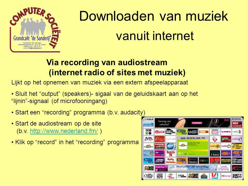 Downloaden van muziek vanuit internet Via recording van audiostream (internet radio of sites met muziek) Lijkt op het opnemen van muziek via een exter
