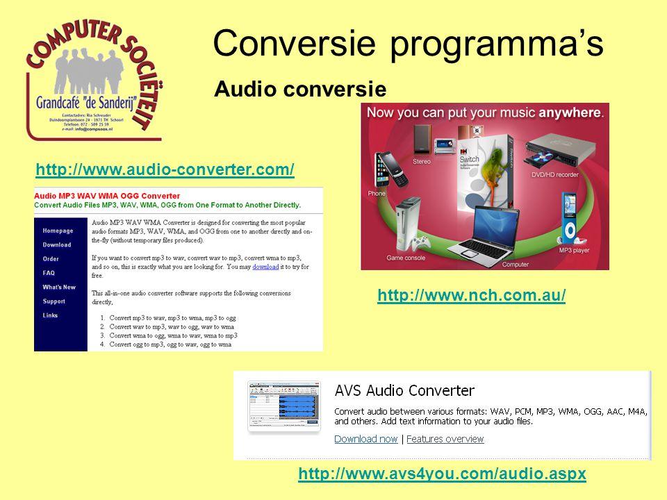 Conversie programma's Audio conversie http://www.audio-converter.com/ http://www.avs4you.com/audio.aspx http://www.nch.com.au/