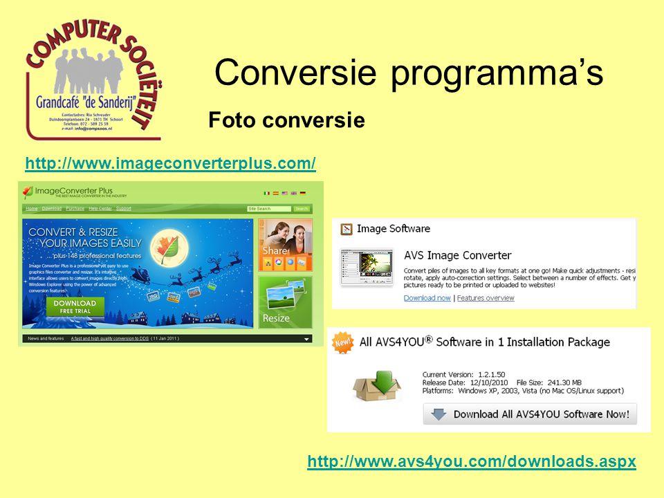 Conversie programma's Foto conversie http://www.imageconverterplus.com/ http://www.avs4you.com/downloads.aspx