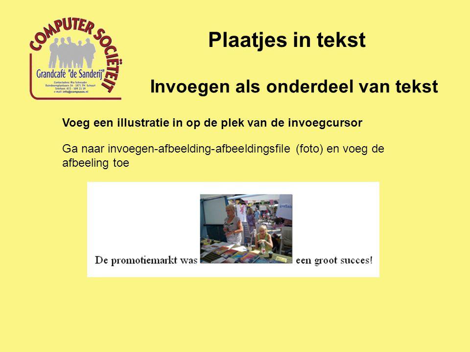 Invoegen als onderdeel van tekst Plaatjes in tekst Voeg een illustratie in op de plek van de invoegcursor Ga naar invoegen-afbeelding-afbeeldingsfile
