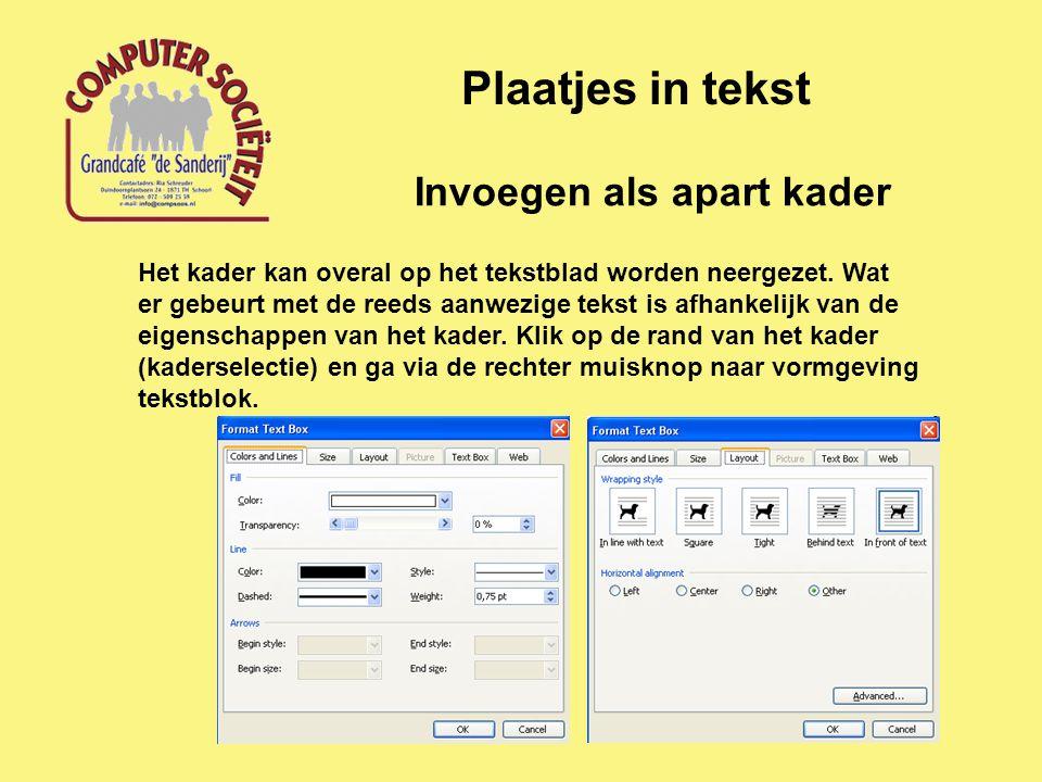 Invoegen als apart kader Plaatjes in tekst Het kader kan overal op het tekstblad worden neergezet. Wat er gebeurt met de reeds aanwezige tekst is afha