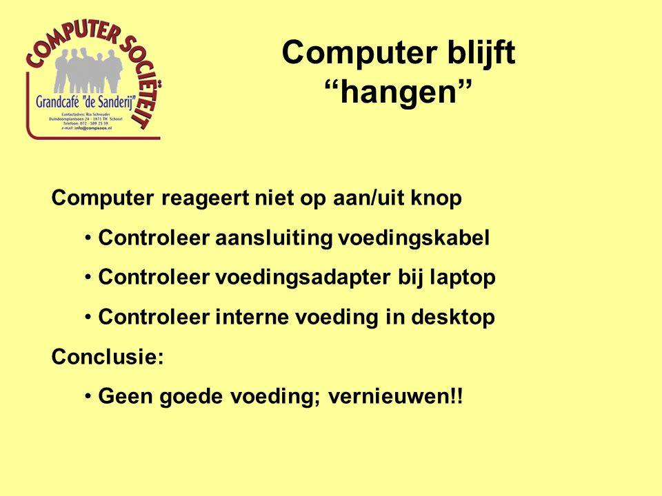 Computer blijft hangen Computer reageert niet op aan/uit knop Controleer aansluiting voedingskabel Controleer voedingsadapter bij laptop Controleer interne voeding in desktop Conclusie: Geen goede voeding; vernieuwen!!