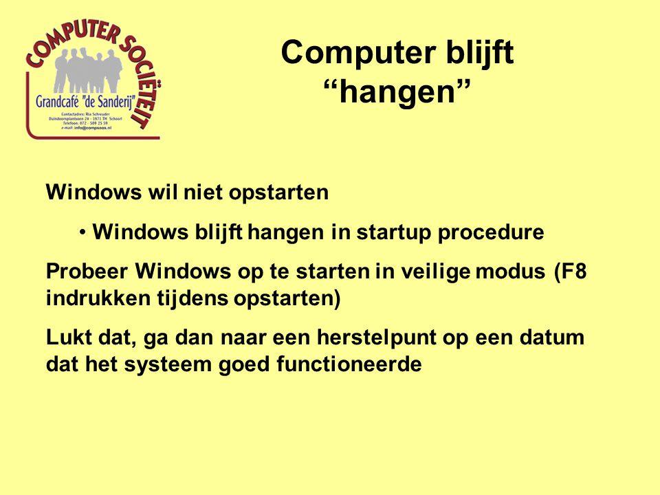 Computer blijft hangen Windows wil niet opstarten Windows blijft hangen in startup procedure Probeer Windows op te starten in veilige modus (F8 indrukken tijdens opstarten) Lukt dat, ga dan naar een herstelpunt op een datum dat het systeem goed functioneerde