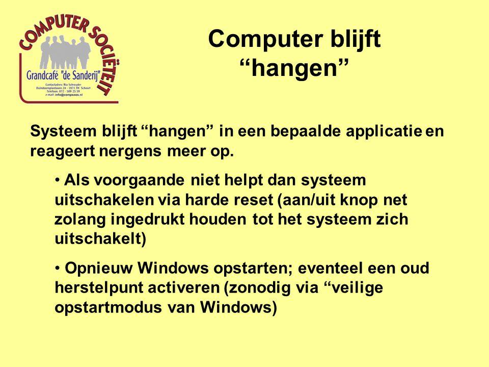 Computer blijft hangen Systeem blijft hangen in een bepaalde applicatie en reageert nergens meer op.