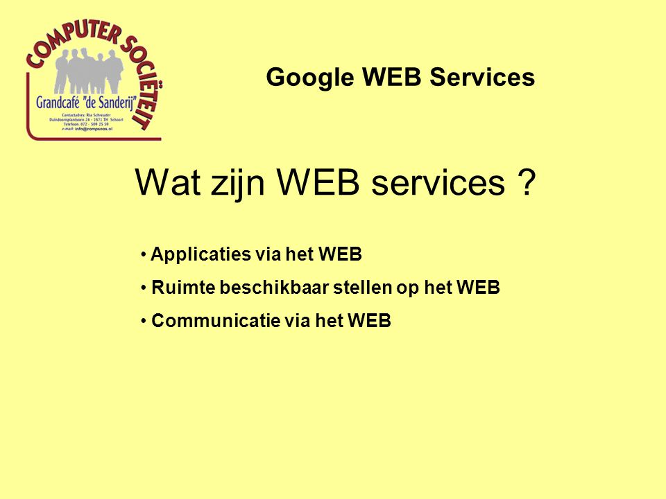 Wat zijn WEB services ? Google WEB Services Applicaties via het WEB Ruimte beschikbaar stellen op het WEB Communicatie via het WEB