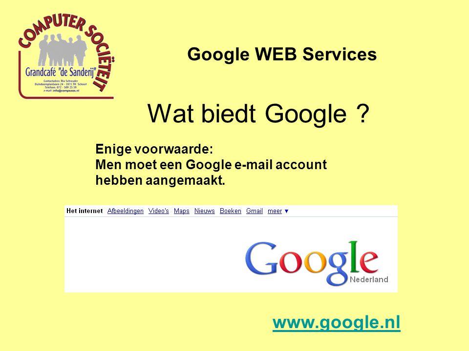 Wat biedt Google ? Google WEB Services Enige voorwaarde: Men moet een Google e-mail account hebben aangemaakt. www.google.nl
