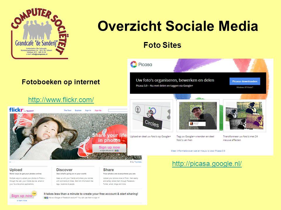 Overzicht Sociale Media Foto Sites http://www.flickr.com/ http://picasa.google.nl/ Fotoboeken op internet