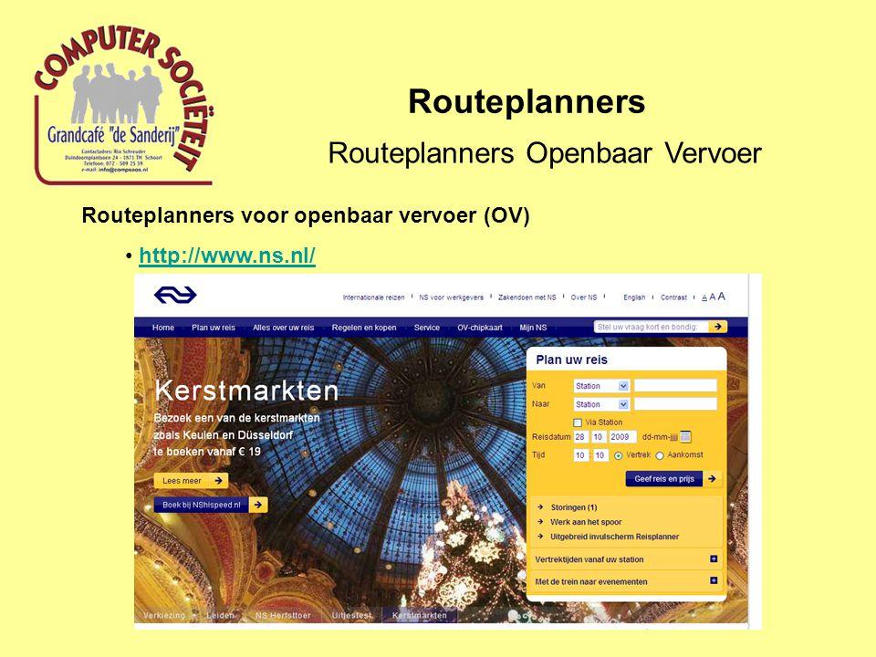 Routeplanners Routeplanners Openbaar Vervoer Routeplanners voor openbaar vervoer (OV) http://www.ns.nl/