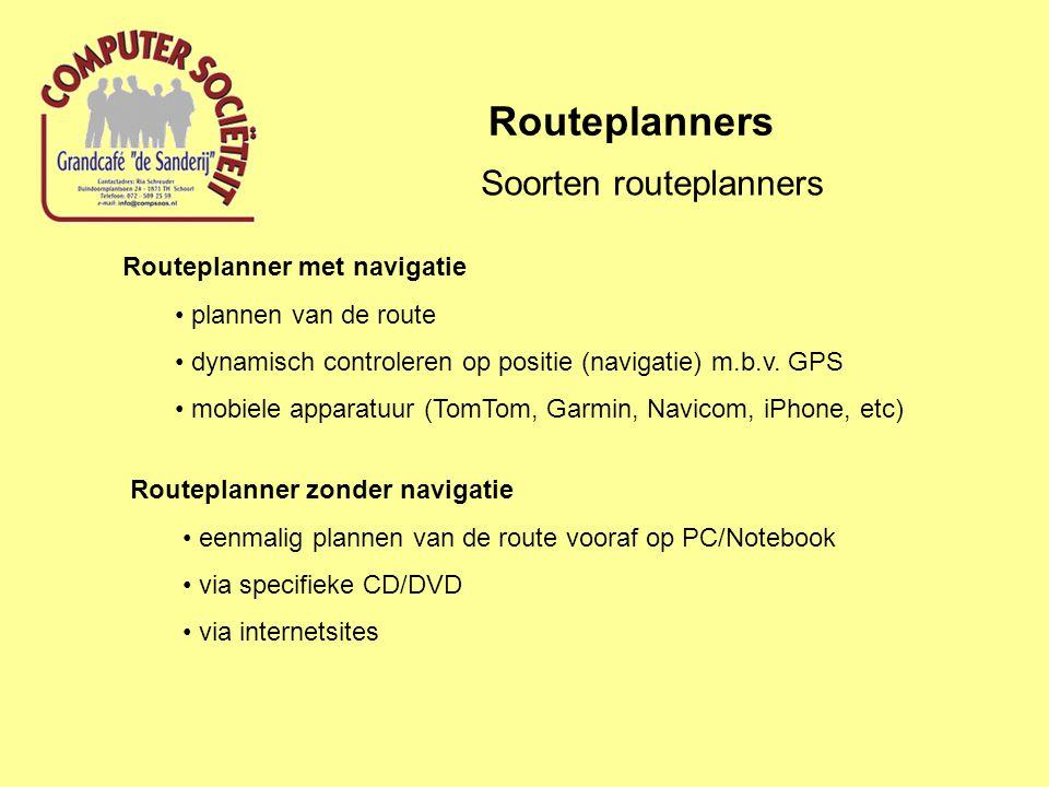 Routeplanners Soorten routeplanners Routeplanner met navigatie plannen van de route dynamisch controleren op positie (navigatie) m.b.v. GPS mobiele ap