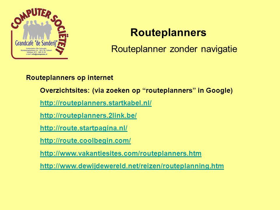 """Routeplanners Routeplanner zonder navigatie Routeplanners op internet Overzichtsites: (via zoeken op """"routeplanners"""" in Google) http://routeplanners.s"""
