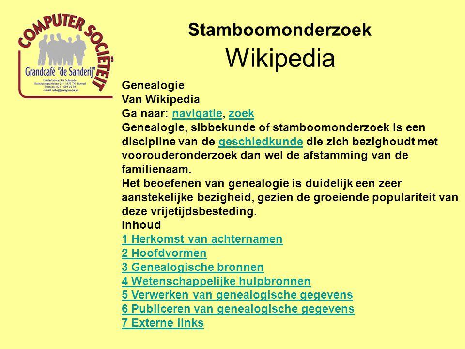 Internetsites Stamboomonderzoek http://www.stamboomsurfpagina.nl/familienamen.html http://genealogie.startpagina.nl/ http://genealogie-opnaam.startpagina.nl/ http://www.cbg.nl/ http://home.hccnet.nl/p.molema/ http://genealogie-gg.hobby.nl/ http://www.genealogieonline.nl/ http://wpiersma.nl/ http://www.kwartierstraat.nl/