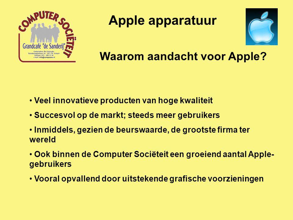 Waarom aandacht voor Apple? Apple apparatuur Veel innovatieve producten van hoge kwaliteit Succesvol op de markt; steeds meer gebruikers Inmiddels, ge