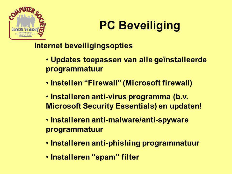 PC Beveiliging Internet beveiligingsopties Updates toepassen van alle geïnstalleerde programmatuur Instellen Firewall (Microsoft firewall) Installeren anti-virus programma (b.v.