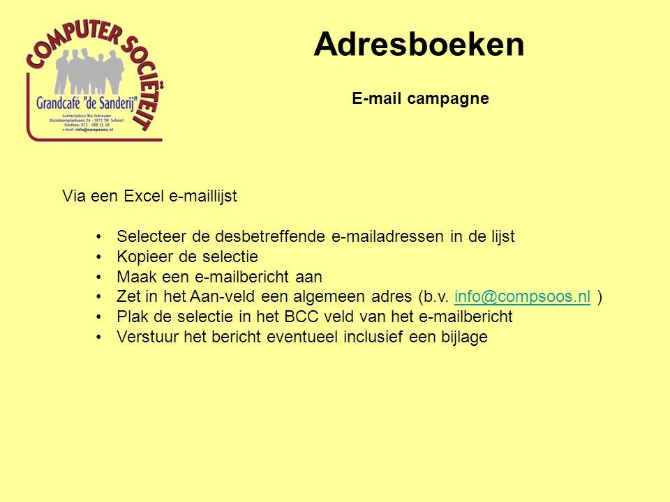 Adresboeken E-mail campagne Via een Excel e-maillijst Selecteer de desbetreffende e-mailadressen in de lijst Kopieer de selectie Maak een e-mailbericht aan Zet in het Aan-veld een algemeen adres (b.v.