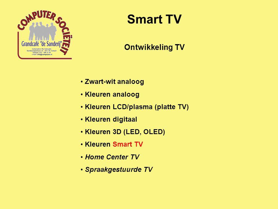 Ontwikkeling TV Smart TV Zwart-wit analoog Kleuren analoog Kleuren LCD/plasma (platte TV) Kleuren digitaal Kleuren 3D (LED, OLED) Kleuren Smart TV Home Center TV Spraakgestuurde TV