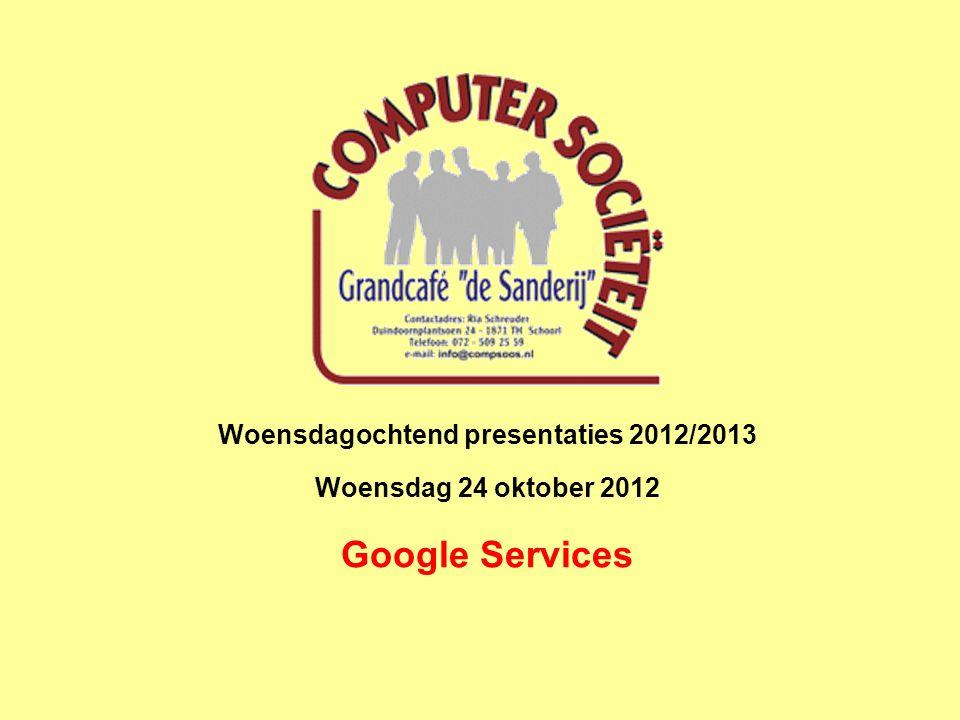 Woensdagochtend presentaties 2012/2013 Woensdag 24 oktober 2012 Google Services