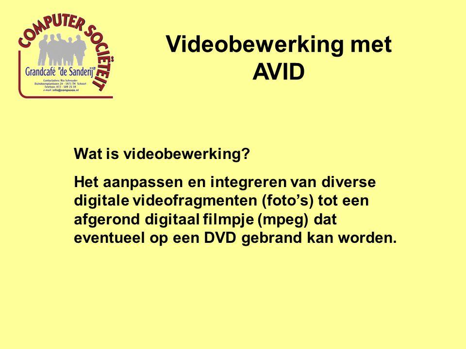 Videobewerking met AVID Wat is videobewerking? Het aanpassen en integreren van diverse digitale videofragmenten (foto's) tot een afgerond digitaal fil
