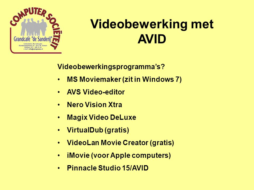 Videobewerking met AVID Videobewerkingsprogramma's? MS Moviemaker (zit in Windows 7) AVS Video-editor Nero Vision Xtra Magix Video DeLuxe VirtualDub (