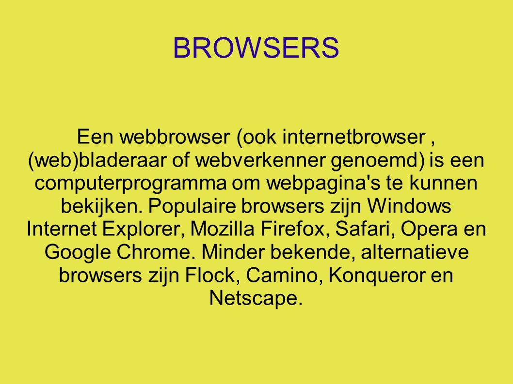BROWSERS Een webbrowser (ook internetbrowser, (web)bladeraar of webverkenner genoemd) is een computerprogramma om webpagina s te kunnen bekijken.