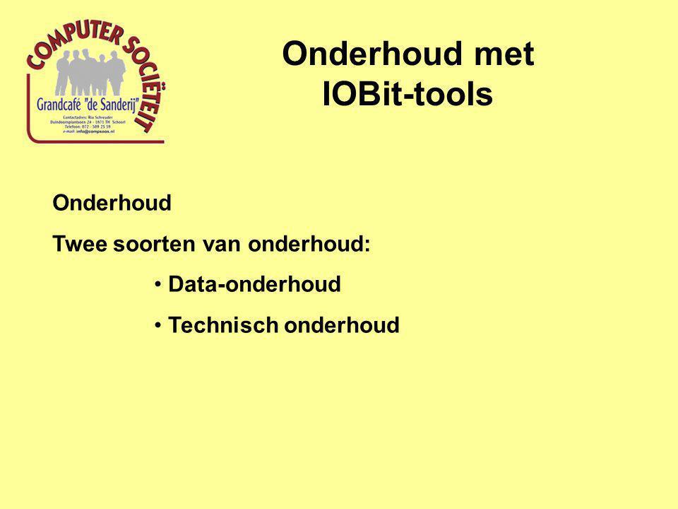 Onderhoud met IOBit-tools Onderhoud Twee soorten van onderhoud: Data-onderhoud Technisch onderhoud