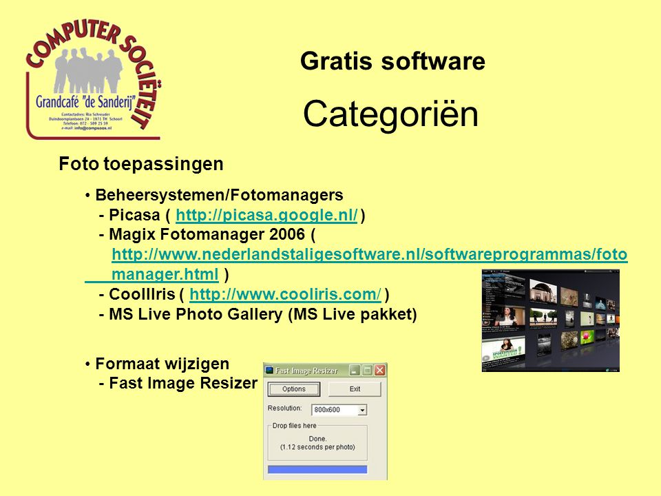 Foto toepassingen Beheersystemen/Fotomanagers - Picasa ( http://picasa.google.nl/ ) - Magix Fotomanager 2006 ( http://www.nederlandstaligesoftware.nl/