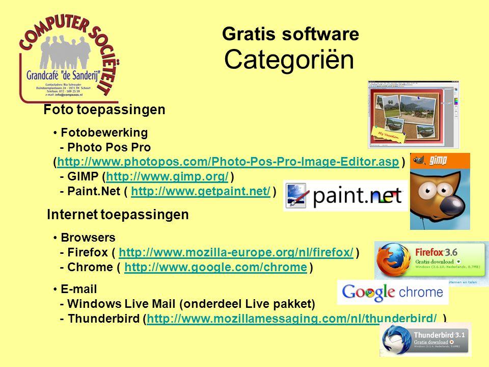 Foto toepassingen Fotobewerking - Photo Pos Pro (http://www.photopos.com/Photo-Pos-Pro-Image-Editor.asp ) - GIMP (http://www.gimp.org/ ) - Paint.Net ( http://www.getpaint.net/ )http://www.photopos.com/Photo-Pos-Pro-Image-Editor.asphttp://www.gimp.org/http://www.getpaint.net/ Internet toepassingen Browsers - Firefox ( http://www.mozilla-europe.org/nl/firefox/ ) - Chrome ( http://www.google.com/chrome )http://www.mozilla-europe.org/nl/firefox/http://www.google.com/chrome E-mail - Windows Live Mail (onderdeel Live pakket) - Thunderbird (http://www.mozillamessaging.com/nl/thunderbird/ )http://www.mozillamessaging.com/nl/thunderbird/ Categoriën Gratis software