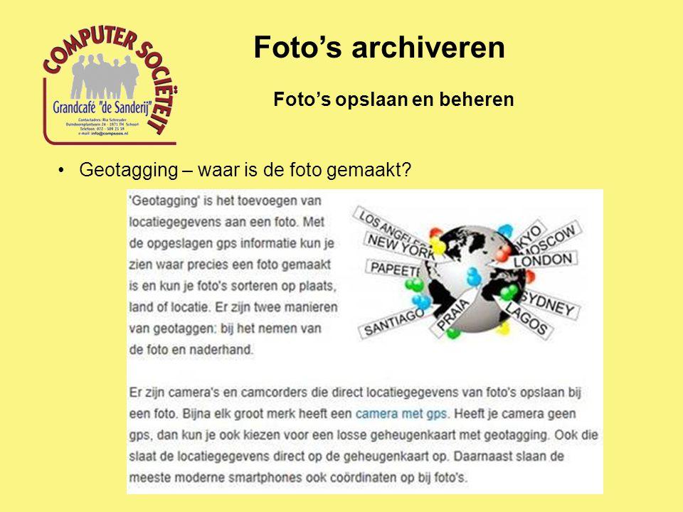 Foto's opslaan en beheren Foto's archiveren Geotagging – waar is de foto gemaakt?