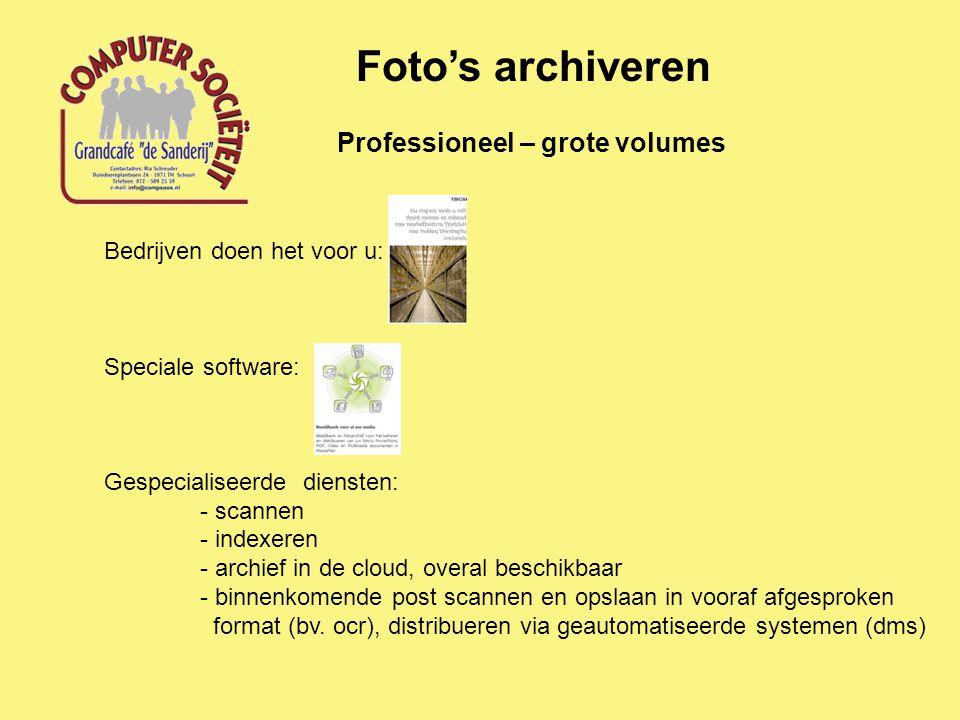 Professioneel – grote volumes Foto's archiveren Bedrijven doen het voor u: Speciale software: Gespecialiseerde diensten: - scannen - indexeren - archi
