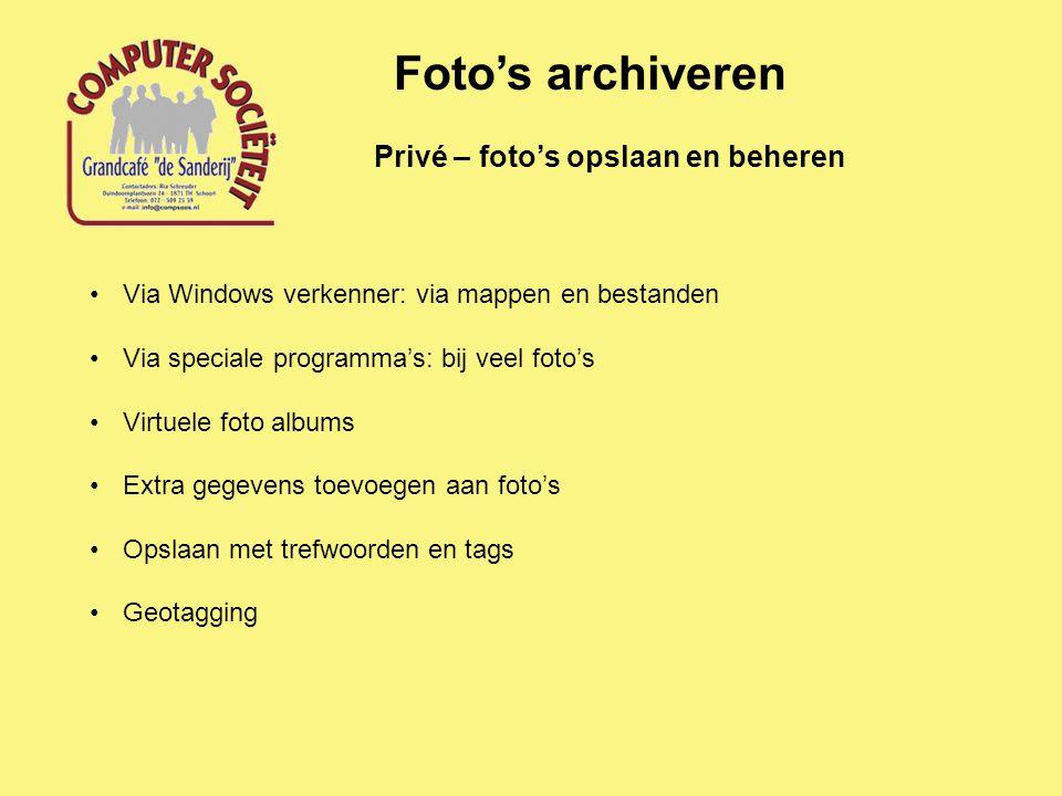 Privé – foto's opslaan en beheren Foto's archiveren Via Windows verkenner: via mappen en bestanden Via speciale programma's: bij veel foto's Virtuele