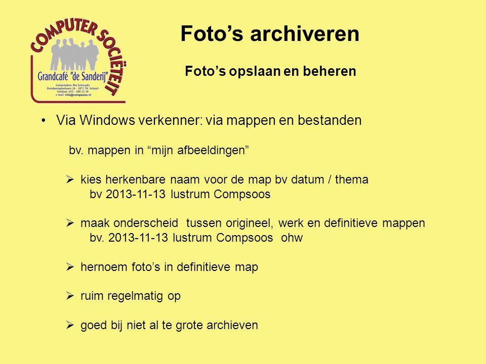 """Foto's opslaan en beheren Foto's archiveren Via Windows verkenner: via mappen en bestanden bv. mappen in """"mijn afbeeldingen""""  kies herkenbare naam vo"""