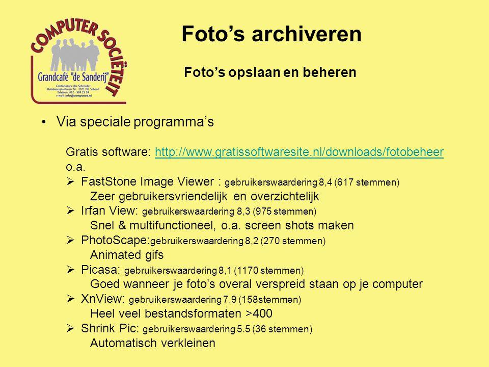 Foto's opslaan en beheren Foto's archiveren Via speciale programma's Gratis software: http://www.gratissoftwaresite.nl/downloads/fotobeheerhttp://www.